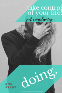 QUIT COMPLAINING ALREADY! Here's how to take control of your life and live happily (ever after).