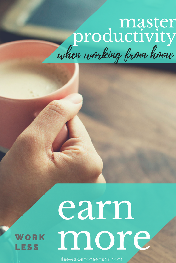 How to work LESS but earn MORE with an at-home job or business. Hint: productivity is KEY.