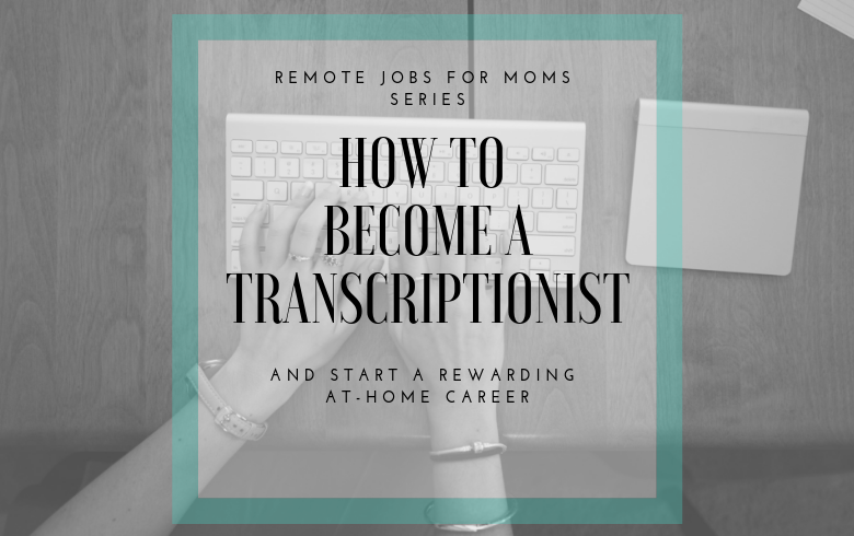 Remote Jobs for Moms: Transcriptionist