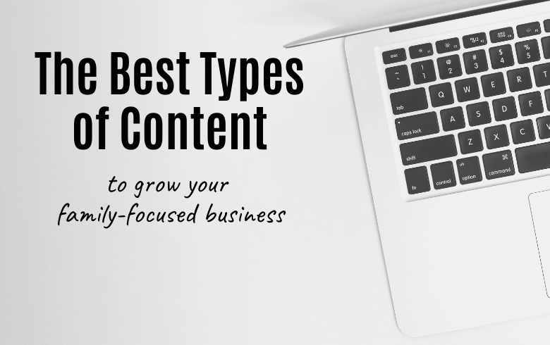 3 Types of Written Content Your Family-Focused Business Needs to Increase Engagement